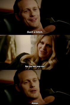 Eric and pam true blood. When he called her a bitch in a very bitchy way!