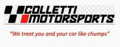 """Colletti Motorsports: the """"ripper off-ers"""": Colletti Motorsports: We treat you and your car li..."""