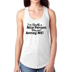 Im Really a Nice Person, You just Annoy Me Ladie's Tank Top
