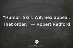In that order... ~ Robert Redford