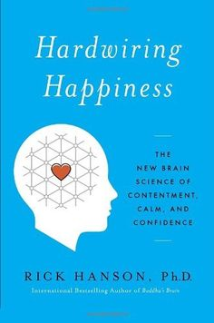 Hardwiring Happiness: The New Brain Science of Contentment, Calm, and Confidence by Rick Hanson, http://www.amazon.com/dp/0385347316/ref=cm_sw_r_pi_dp_Vpbrtb16CW6TV