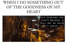 Pirates of the Caribbean- hahaha this is way too accurate in do many cases
