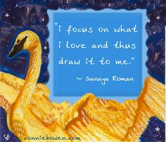"""""""I focus on what I love and thus draw it to me."""" ~ Sanaya Roman  #affirmation #parenting #selfesteem"""