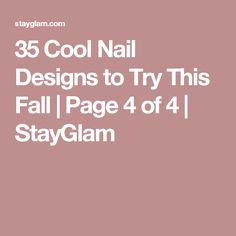 35 Cool Nail Designs to Try This Fall | Page 4 of 4 | StayGlam