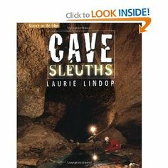 Cave Sleuths: Solving Science Underground (Science On The Edge) by Laurie Lindop. $27.93. Reading level: Ages 10 and up. Publisher: 21st Century (August 13, 2004). Author: Laurie Lindop