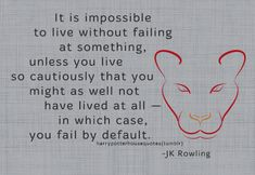 "GRYFFINDOR: ""It is impossible to live without failing at..."