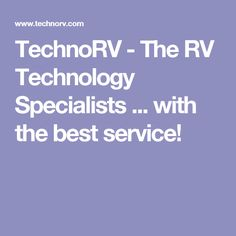 TechnoRV - The RV Technology Specialists ... with the best service!