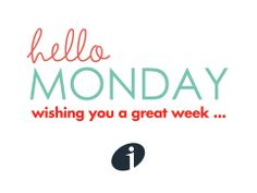 Hello Monday, wishing you a great week...