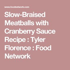 Slow-Braised Meatballs with Cranberry Sauce Recipe : Tyler Florence : Food Network