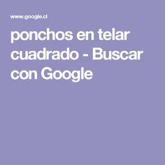 ponchos en telar cuadrado - Buscar con Google