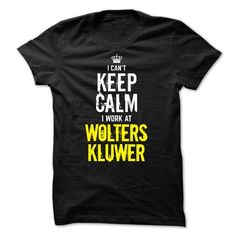 I Love Last chance - I Cant Keep Calm, I Work At WOLTERS KLUWER T-Shirts