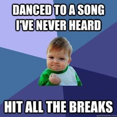 Danced to a song I've never heard, hit all the breaks