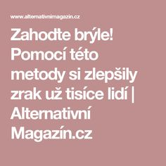 Zahoďte brýle! Pomocí této metody si zlepšily zrak už tisíce lidí | Alternativní Magazín.cz Life Is Good, Detox, Health Fitness, Life Is Beautiful, Fitness, Health And Fitness