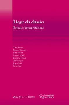 Llegir els clàssics : estudis i interpretacions / a cura d'Enric Falguera, Jordi Malé i Joan R. Veny-Mesquida - [Lleida] : Aula Màrius Torres : Pagès, 2011