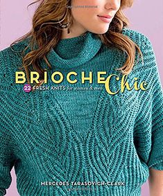 Lots of accessible and modern-styled Brioche patterns by my fellow designer Mercedes Tarasovich-Clark. Ravelry: Brioche Chic