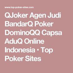 QJoker Agen Judi BandarQ Poker DominoQQ Capsa AduQ Online Indonesia • Top Poker Sites