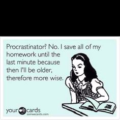 This is why I waited till the last minute to do my homework!