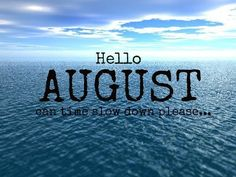 Hello August..