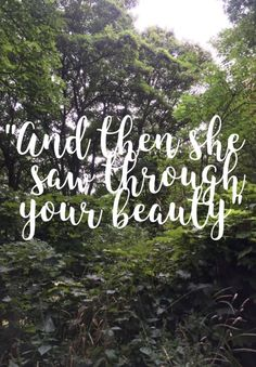 And then she saw through your beauty