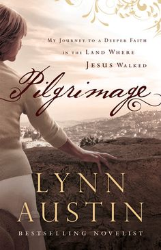 Pilgrimage My Journey to a Deeper Faith in the Land Where Jesus Walked by: Lynn Austin