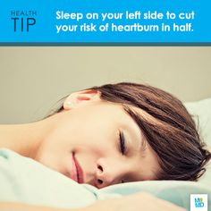#TipTuesday Snooze on your left side. As many as 80% of heartburn sufferers experience symptoms at night. Sleep on your left side and you'll cut your heartburn risk in half—that's because sleeping on your right side relaxes the muscle that keeps gastric acids in your stomach.  #sleep #health #tip