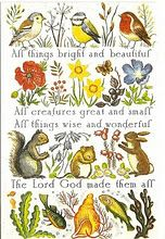 all things bright and beautiful all creatures great and small all things wise and wonderful the lord god made them all