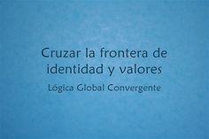 Cruzar la frontera de identidad y valores. Lógica Global Convergente.