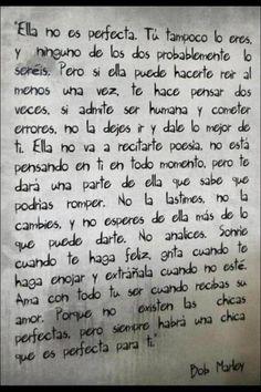 Palabras de Amor y de Aliento    Ella no es perfecta. Tu tampoco lo eres. Bob Marley