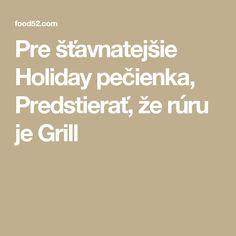 Pre šťavnatejšie Holiday pečienka, Predstierať, že rúru je Grill