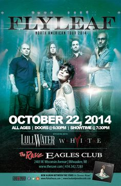 FLYLEAF with Lullwater, Ryan White Wednesday, October 22, 2014 at 7:30pm (doors scheduled to open at 6:30pm) The Rave/Eagles Club - Milwaukee WI All Ages / 21+ to Drink  Purchase tickets at http://tickets.therave.com, www.eTix.com, charge by phone at 414-342-7283, or visit our box office at 2401 W. Wisconsin Avenue in Milwaukee. Box office and charge by phone hours are Mon-Sat 10am-6pm. The Rave/Eagles Club no longer sells tickets via Ticketmaster.