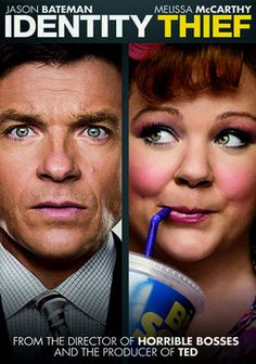 Identity Thief (2013).  Is Sandy Patterson a banking executive living in Colorado with his wife and kids, or is he a she and living it up in Florida? When Sandy is accused of crimes he hasn't committed, he must track down the woman who has his name.  Cast: Jason Bateman, Melissa McCarthy, Jon Favreau, Amanda Peet, Robert Patrick, John Cho, Genesis Rodriguez, Maggie Elizabeth Jones, Eric Stonestreet, Ben Falcone, Morris Chestnut, Clark Duke, T.I., Steve Little