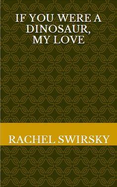 "2013 Nebula Award Winner - ""If you were a dinosaur, my love"", by Rachel Swirsky"