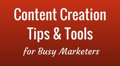 Toolkit Tuesday: Content Creation Tips and Tools for Busy Marketers