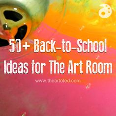 50+ Back-to-School Ideas for The Art Room (The Art of Education)