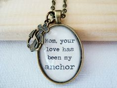Mother's Day- Mom your love has been my anchor pendant necklace, mother quote jewelry