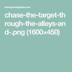 chase-the-target-through-the-alleys-and-.png (1600×450)