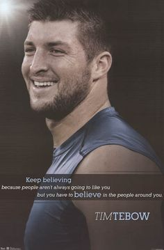 """A great quote poster of NFL quarterback Tim Tebow: """"Keep believing because people aren't always going to like you.you have to believe in the people around you. Nba, Game Day Quotes, Sign Quotes, Qoutes, Mommy Quotes, Quotable Quotes, Tim Tebow Quotes, Great Quotes, Socialism"""