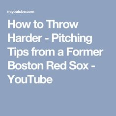 How to Throw Harder - Pitching Tips from a Former Boston Red Sox - YouTube