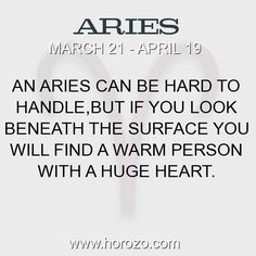 Fact about Aries: An Aries can be hard to handle,but if you look beneath the surface you will find a warm person with a huge heart. #aries, #ariesfact, #zodiac. More info here: www.horozo.com