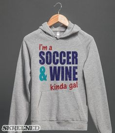 I'm A #Soccer and #Wine Kinda Gal hooded top. Design also available on t-shirts and tanks! #worldcup #brazil2014 #soccergirl