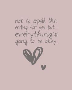 Love this <3 - Not to spoil the ending for you but... everything is going to be okay #quote