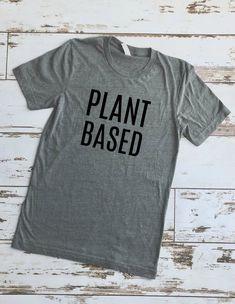 c88d1ed1 Plant Based, Tshirt, Womens Shirt, Graphic Tshirt, Tshirt Women, Tee,  Graphic Tee, Vegan Tshirt, Hip