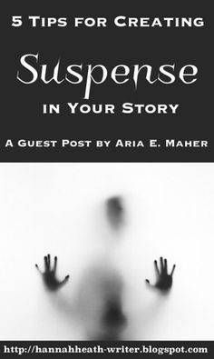 5 Tips for Creating Suspense in Your Story: A Guest Post by Aria E. Maher