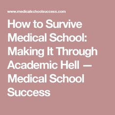 How to Survive Medical School: Making It Through Academic Hell — Medical School Success