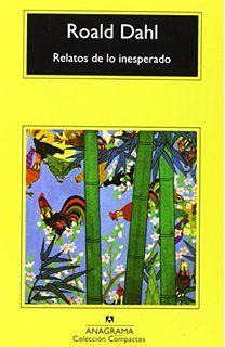 Relatos de lo inesperado - Roald Dahl. Anagrama, 2003. BPE Ciudad Real, 30 ej. CUENTOS. HUMOR