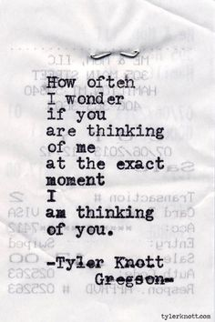 """""""How often I wonder if you are thinking of me at the exact moment I am thinking of you."""" — Tyler Knott Gregson #Relationship"""