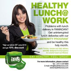 Worried about your #lunch, during #RAMADAN? Not to #worry! #Health Factory will continue to provide you with uninterrupted deliveries of #healthy lunches, with our #Serenity program. Feel #fit and #energetic, with daily deliveries of lunch (including #salad and #snack), at your #home or #office!  To #embrace the spirit of Ramadan, Health Factory will give 10% #discount on Serenity program, to anyone who signs up before 28th June, 2014. Hurry and book your package today.