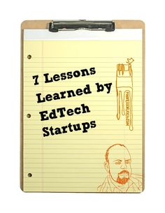 Don't learn these the hard way. 7 lessons learned by #edtech startups Trobo and GottaGetBlogging during EdTech Orlando.