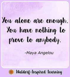 """Great quote for homeschool encouragement: """"You alone are enough. You have nothing to prove to anybody."""" This post has encouraging tips on life and learning with children at home. My Children Quotes, Quotes For Kids, Great Quotes, Me Quotes, Motivational Quotes, Funny Quotes, Inspirational Quotes, Famous Quotes, Wisdom Quotes"""