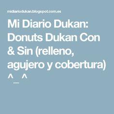 Mi Diario Dukan: Donuts Dukan Con & Sin (relleno, agujero y cobertura) ^_ ^